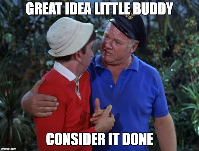 GREAT IDEA LITTLE BUDDY CONSIDER IT DONE | made w/ Imgflip meme maker