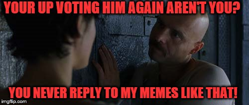 OMGFLIP | YOU NEVER REPLY TO MY MEMES LIKE THAT! YOUR UP VOTING HIM AGAIN AREN'T YOU? | image tagged in matrix,meanwhile on imgflip,meme,imgflip users | made w/ Imgflip meme maker