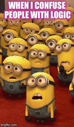 minions confused | WHEN I CONFUSE PEOPLE WITH LOGIC | image tagged in minions confused | made w/ Imgflip meme maker