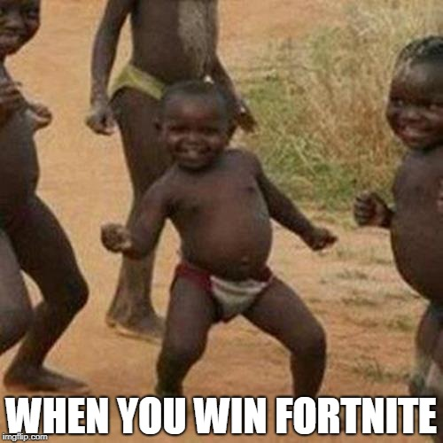 Third World Success Kid Meme | WHEN YOU WIN FORTNITE | image tagged in memes,third world success kid | made w/ Imgflip meme maker