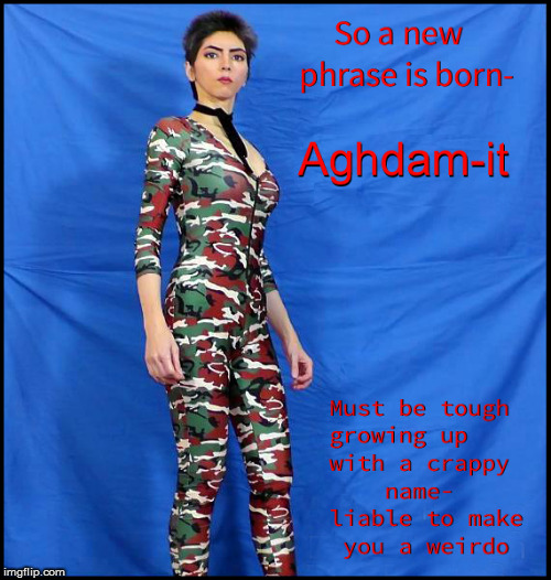 A new phrase is born- AGHDAM-IT | image tagged in nasim aghdam,current events,politics lol,lol so funny,funny memes,liberalism is a mental disorder | made w/ Imgflip meme maker