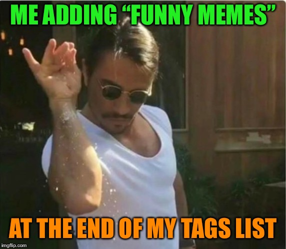 "And a sprinkle of tags... | ME ADDING ""FUNNY MEMES"" AT THE END OF MY TAGS LIST 
