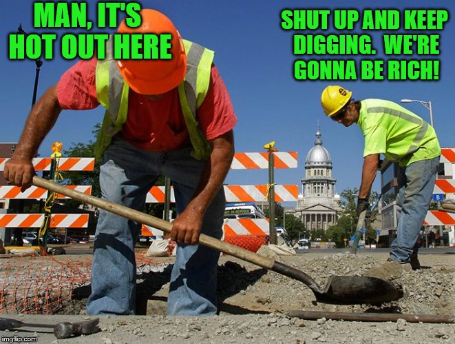 MAN, IT'S HOT OUT HERE SHUT UP AND KEEP DIGGING.  WE'RE GONNA BE RICH! | made w/ Imgflip meme maker