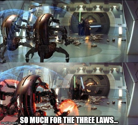 The Three Laws | SO MUCH FOR THE THREE LAWS... | image tagged in the three laws,star wars | made w/ Imgflip meme maker