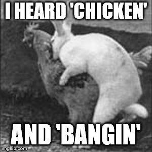 I HEARD 'CHICKEN' AND 'BANGIN' | made w/ Imgflip meme maker