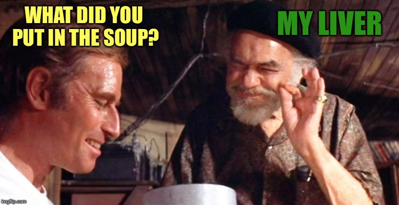WHAT DID YOU PUT IN THE SOUP? MY LIVER | made w/ Imgflip meme maker