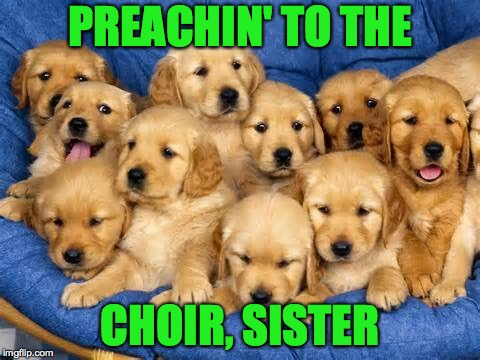 PREACHIN' TO THE CHOIR, SISTER | made w/ Imgflip meme maker