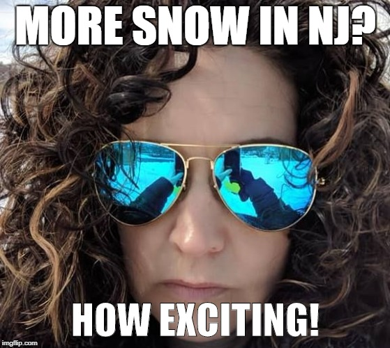 MORE SNOW IN NJ? HOW EXCITING! | image tagged in mom rmf | made w/ Imgflip meme maker