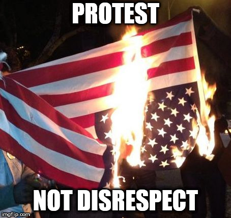 Flag Burning Upside Down | PROTEST NOT DISRESPECT | image tagged in flag burning upside down,protest,protests,flag,flags,flag burning | made w/ Imgflip meme maker