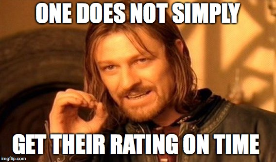One Does Not Simply Meme | ONE DOES NOT SIMPLY GET THEIR RATING ON TIME | image tagged in memes,one does not simply | made w/ Imgflip meme maker