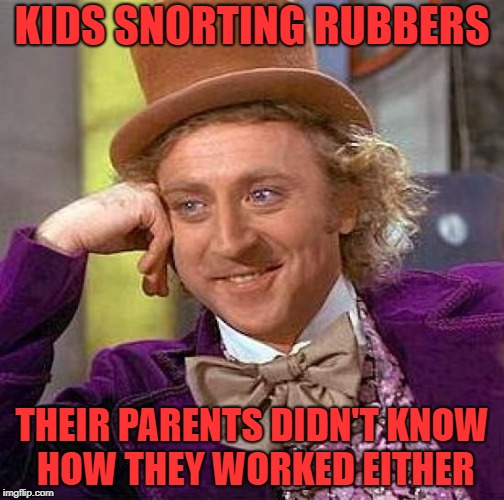 New tide pods | KIDS SNORTING RUBBERS THEIR PARENTS DIDN'T KNOW HOW THEY WORKED EITHER | image tagged in memes,creepy condescending wonka | made w/ Imgflip meme maker