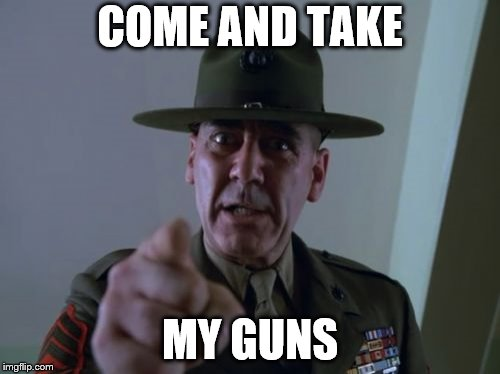 Sergeant Hartmann | COME AND TAKE MY GUNS | image tagged in memes,sergeant hartmann | made w/ Imgflip meme maker