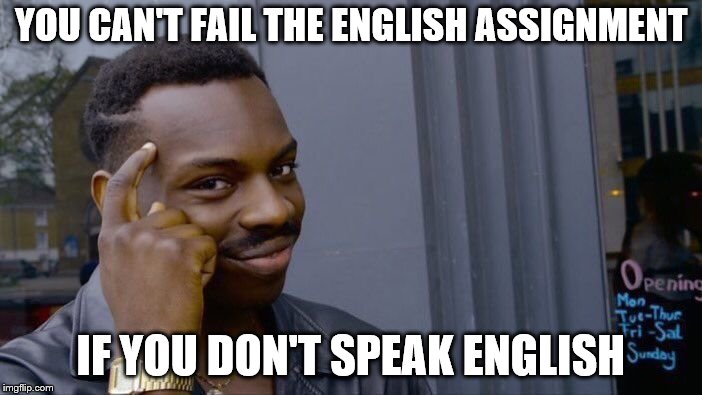 Roll Safe Think About It Meme | YOU CAN'T FAIL THE ENGLISH ASSIGNMENT IF YOU DON'T SPEAK ENGLISH | image tagged in memes,roll safe think about it | made w/ Imgflip meme maker