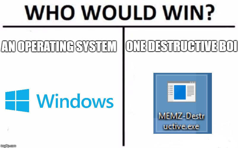 Who Would Win? Meme | AN OPERATING SYSTEM ONE DESTRUCTIVE BOI | image tagged in memes,who would win | made w/ Imgflip meme maker