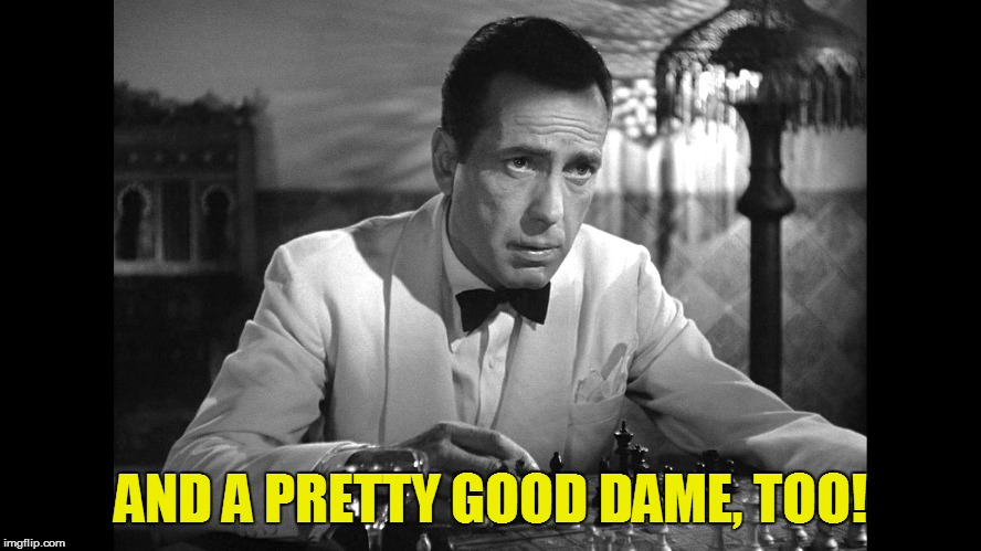 AND A PRETTY GOOD DAME, TOO! | made w/ Imgflip meme maker