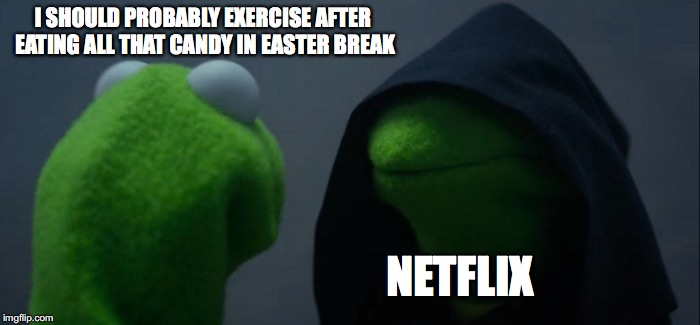 Evil Kermit Meme | I SHOULD PROBABLY EXERCISE AFTER EATING ALL THAT CANDY IN EASTER BREAK NETFLIX | image tagged in memes,evil kermit | made w/ Imgflip meme maker