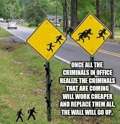 ONCE ALL THE CRIMINALS IN OFFICE REALIZE THE CRIMINALS THAT ARE COMING WILL WORK CHEAPER AND REPLACE THEM ALL, THE WALL WILL GO UP. | image tagged in alien crossing sign | made w/ Imgflip meme maker