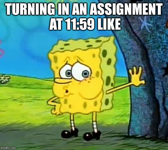 TURNING IN AN ASSIGNMENT AT 11:59 LIKE | image tagged in out of breath | made w/ Imgflip meme maker