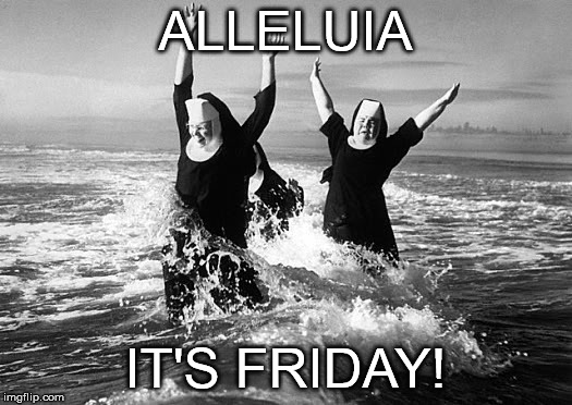 Friday Nuns | ALLELUIA IT'S FRIDAY! | image tagged in nuns,ocean,alleluia,friday | made w/ Imgflip meme maker