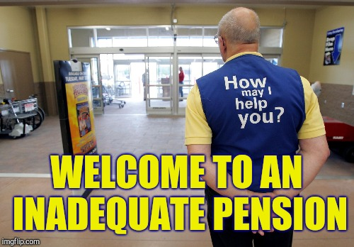 WELCOME TO AN INADEQUATE PENSION | made w/ Imgflip meme maker