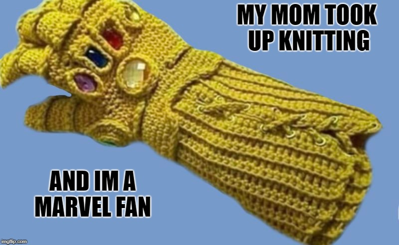 my mom took up knitting | MY MOM TOOK UP KNITTING AND IM A MARVEL FAN | image tagged in marvel comics | made w/ Imgflip meme maker