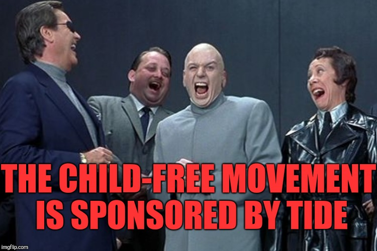 THE CHILD-FREE MOVEMENT IS SPONSORED BY TIDE | made w/ Imgflip meme maker
