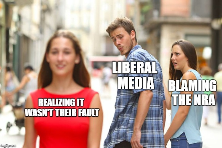 Distracted Boyfriend Meme | REALIZING IT WASN'T THEIR FAULT LIBERAL MEDIA BLAMING THE NRA | image tagged in memes,distracted boyfriend | made w/ Imgflip meme maker