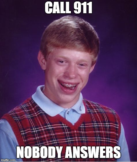 Bad Luck Brian Meme | CALL 911 NOBODY ANSWERS | image tagged in memes,bad luck brian | made w/ Imgflip meme maker