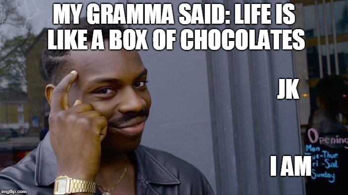 Roll Safe Think About It Meme | MY GRAMMA SAID: LIFE IS LIKE A BOX OF CHOCOLATES JK I AM | image tagged in memes,roll safe think about it | made w/ Imgflip meme maker