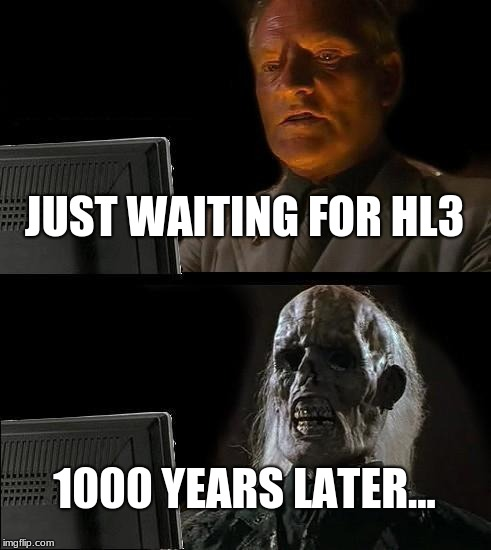 HL3 Meme 2 | JUST WAITING FOR HL3 1000 YEARS LATER... | image tagged in memes,ill just wait here,half life 3 | made w/ Imgflip meme maker