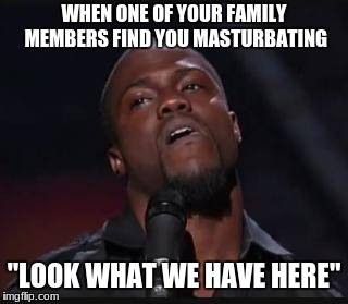 "Kevin Hart Suspicious look | WHEN ONE OF YOUR FAMILY MEMBERS FIND YOU MASTURBATING ""LOOK WHAT WE HAVE HERE"" 