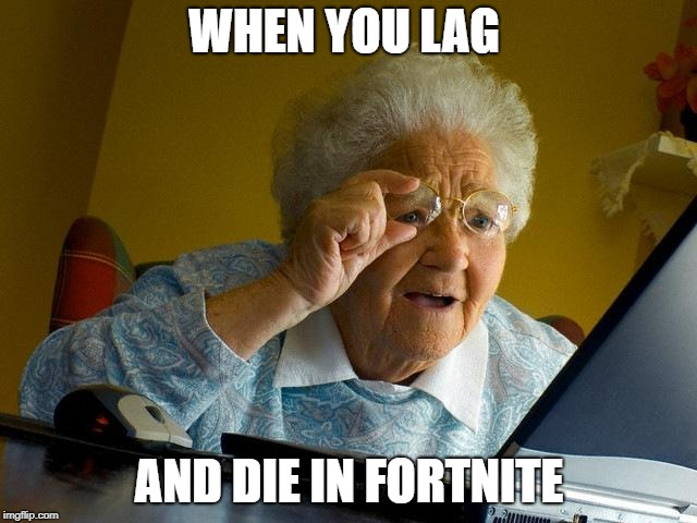 Grandma Finds The Internet Meme | WHEN YOU LAG AND DIE IN FORTNITE | image tagged in memes,grandma finds the internet | made w/ Imgflip meme maker