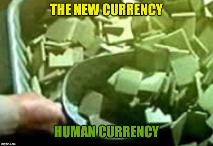 THE NEW CURRENCY HUMAN CURRENCY | made w/ Imgflip meme maker