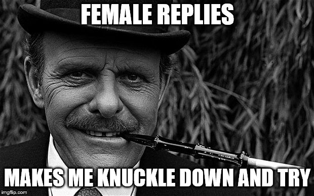 FEMALE REPLIES MAKES ME KNUCKLE DOWN AND TRY | made w/ Imgflip meme maker