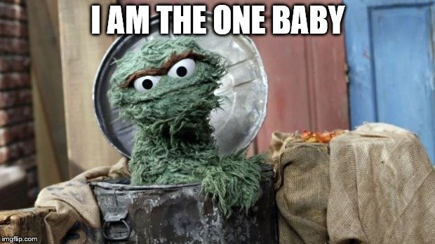 I AM THE ONE BABY | made w/ Imgflip meme maker