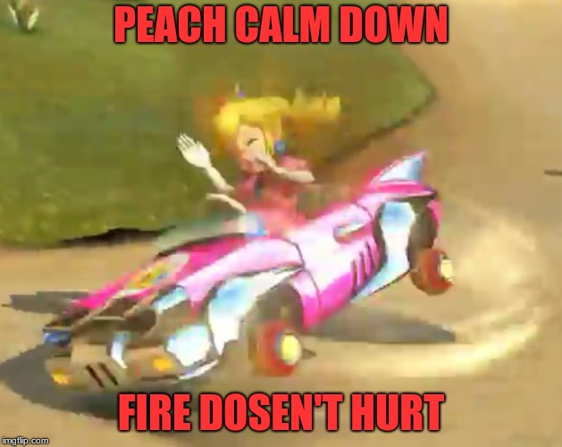 Peach Crying | PEACH CALM DOWN FIRE DOSEN'T HURT | image tagged in memes,nintendo,princess peach,crying | made w/ Imgflip meme maker