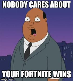 Angry Ollie Williams | NOBODY CARES ABOUT YOUR FORTNITE WINS | image tagged in angry ollie williams | made w/ Imgflip meme maker