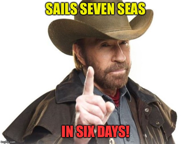 SAILS SEVEN SEAS IN SIX DAYS! | made w/ Imgflip meme maker