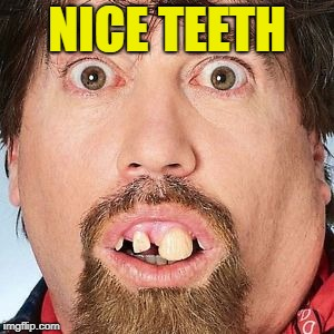 NICE TEETH | made w/ Imgflip meme maker