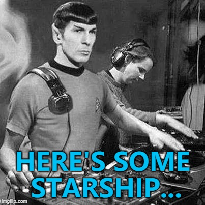 Maybe some Freddie Mercury... :) | HERE'S SOME STARSHIP... | image tagged in music,memes,starship,star trek,spock,tv | made w/ Imgflip meme maker