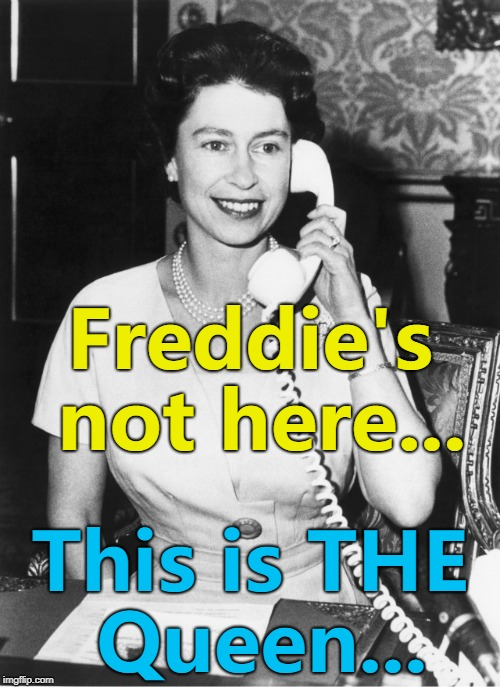 She does a mean Radio Ga Ga... :) | Freddie's not here... This is THE Queen... | image tagged in queen,memes,freddie mercury,music | made w/ Imgflip meme maker