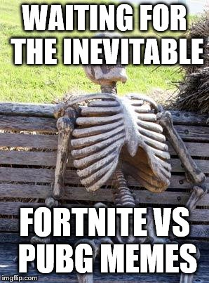 Waiting Skeleton Meme | WAITING FOR THE INEVITABLE FORTNITE VS PUBG MEMES | image tagged in memes,waiting skeleton | made w/ Imgflip meme maker