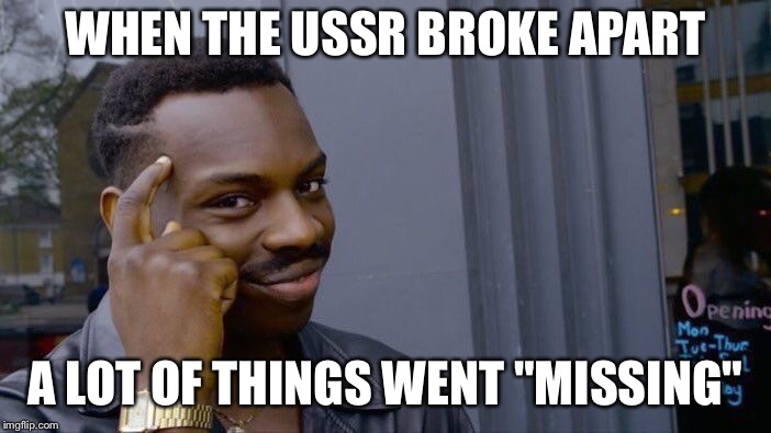 "Roll Safe Think About It Meme | WHEN THE USSR BROKE APART A LOT OF THINGS WENT ""MISSING"" 