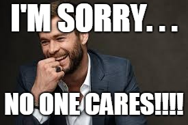 No one cares | I'M SORRY. . . NO ONE CARES!!!! | image tagged in sidda radford | made w/ Imgflip meme maker