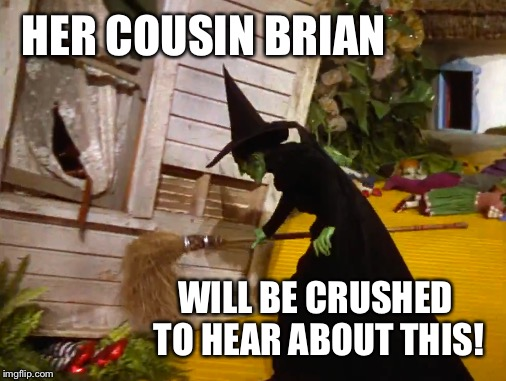 HER COUSIN BRIAN WILL BE CRUSHED TO HEAR ABOUT THIS! | made w/ Imgflip meme maker