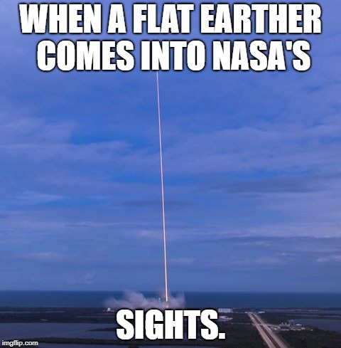 WHEN A FLAT EARTHER COMES INTO NASA'S SIGHTS. | image tagged in nasa death laser | made w/ Imgflip meme maker