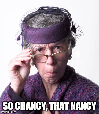 SO CHANCY, THAT NANCY | made w/ Imgflip meme maker