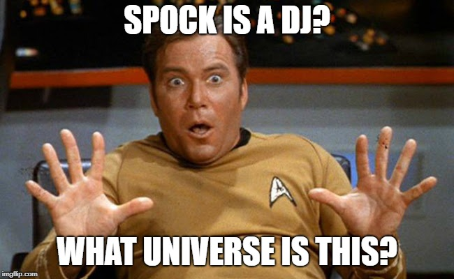 SPOCK IS A DJ? WHAT UNIVERSE IS THIS? | made w/ Imgflip meme maker
