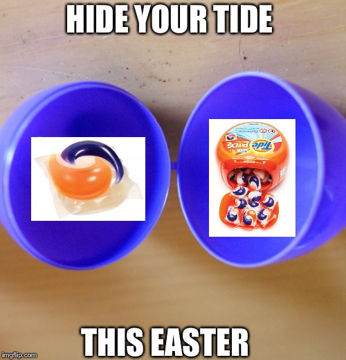 Easter egg life is a lie | HIDE YOUR TIDE THIS EASTER | image tagged in easter egg life is a lie | made w/ Imgflip meme maker