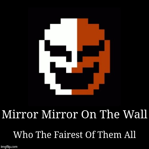 Phanto | Mirror Mirror On The Wall | Who The Fairest Of Them All | image tagged in funny,demotivationals,phantom | made w/ Imgflip demotivational maker